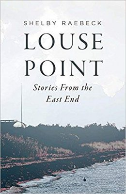 """""""Louse Point: Stories From the East End"""" by Shelby Raebeck."""