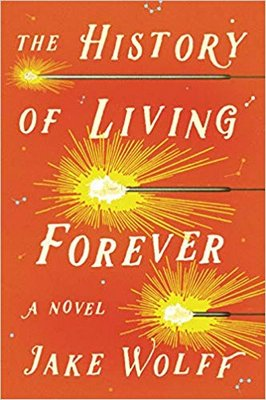 """""""The History of Living Forever"""" by Jake Wolff."""