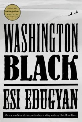 """Washington Black"" by Esi Edugyan."
