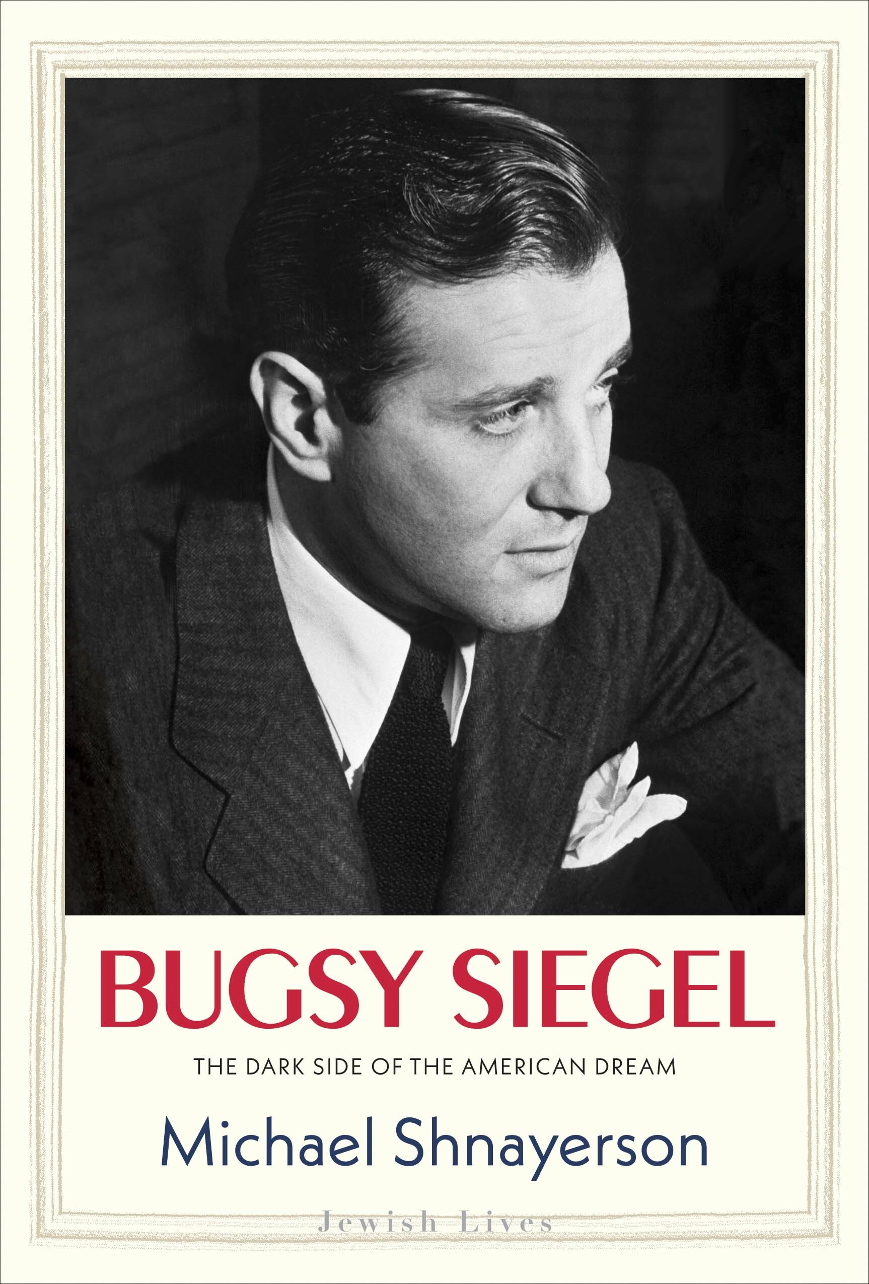 "The cover of Michael Shnayerson's ""Bugsy Siegel: The Dark Side of the American Dream."