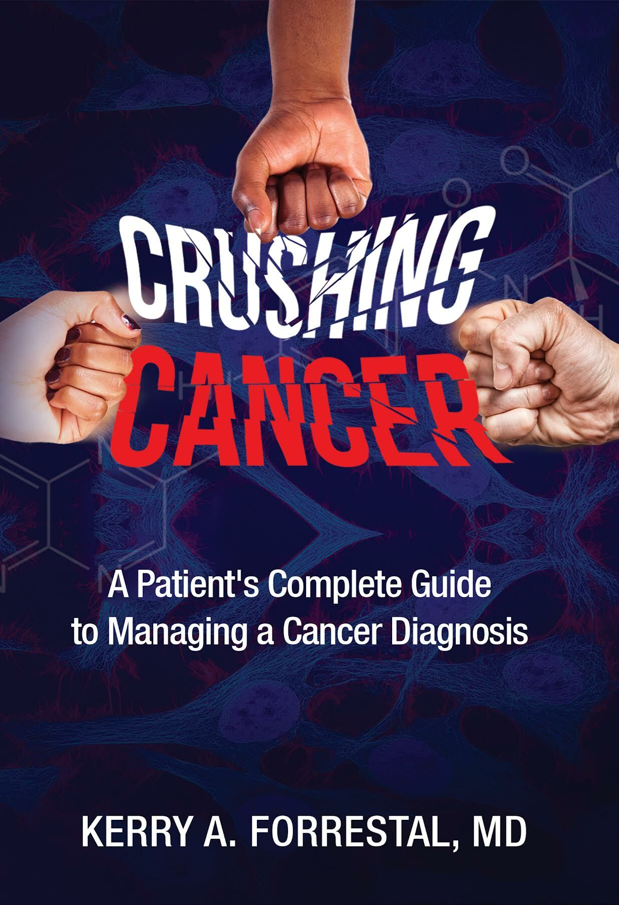 Dr. Kerry Forrestal's new book 'Crushing Cancer - A Patient's Complete Guide to Managing a Cancer Diagnosis.'